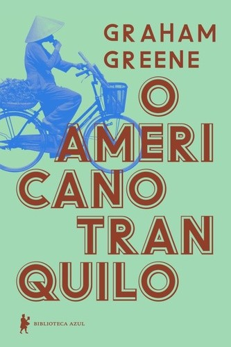 O americano tranquilo Graham Greene Trad.: Cássio de Arantes Leite Biblioteca Azul 228 págs.