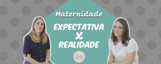 Expectativa x Realidade  da maternidade